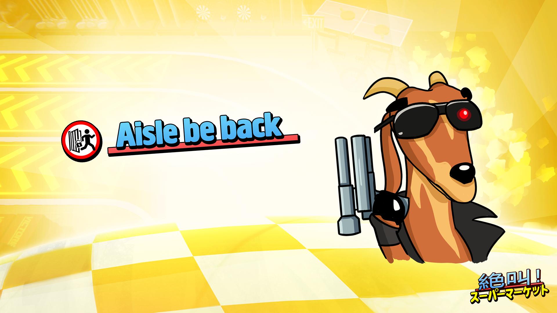 Aisle be back