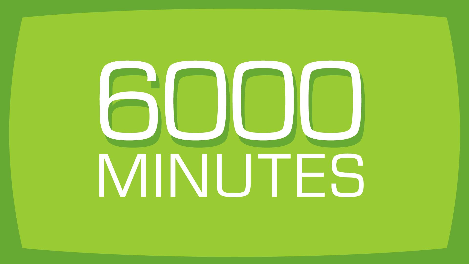 6000 Minutes